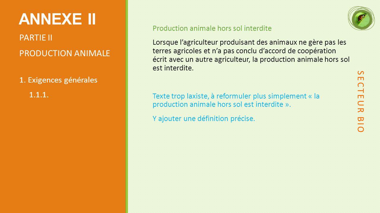 Production animale hors sol interdite Lorsque l'agriculteur produisant des animaux ne gère pas les terres agricoles et n'a pas conclu d'accord de coopération écrit avec un autre agriculteur, la production animale hors sol est interdite.