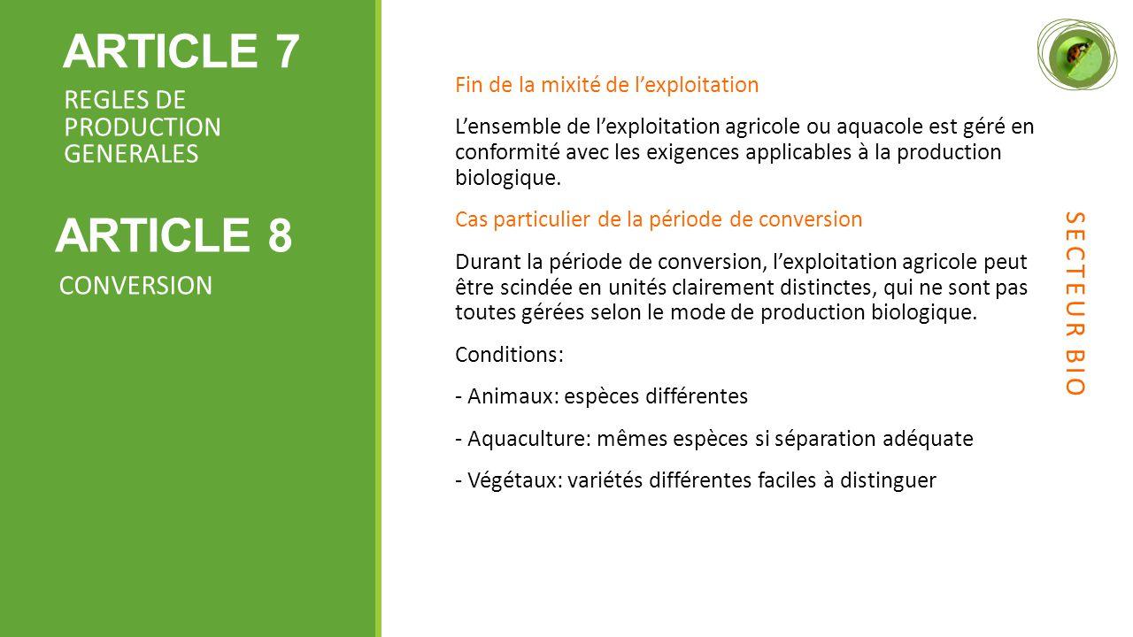 ARTICLE 7 Fin de la mixité de l'exploitation L'ensemble de l'exploitation agricole ou aquacole est géré en conformité avec les exigences applicables à la production biologique.