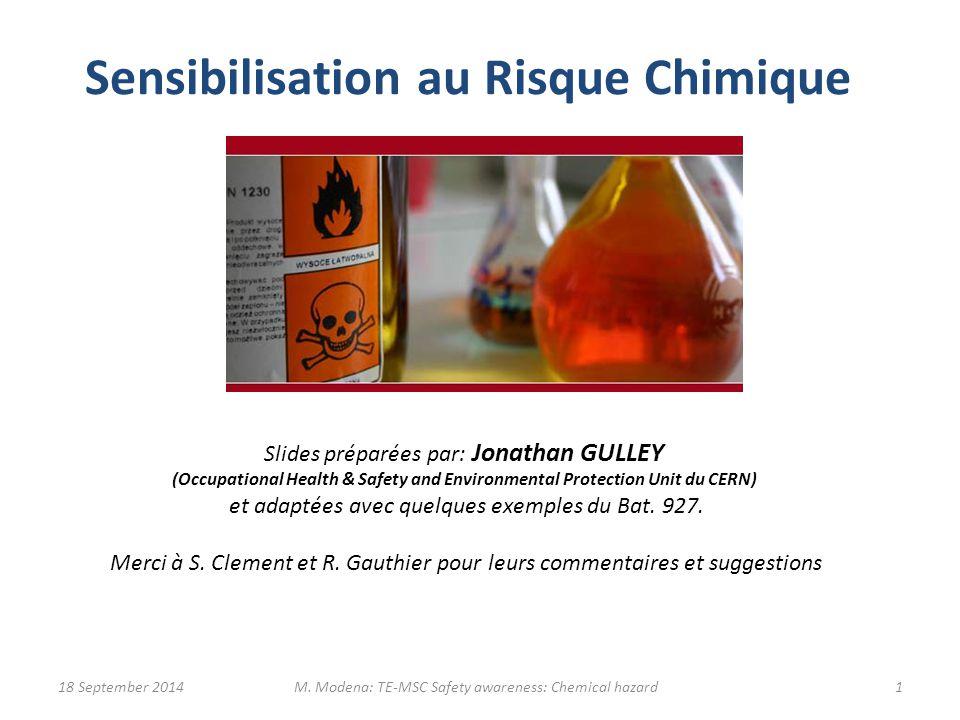 Sensibilisation au Risque Chimique Slides préparées par: Jonathan GULLEY (Occupational Health & Safety and Environmental Protection Unit du CERN) et adaptées avec quelques exemples du Bat.