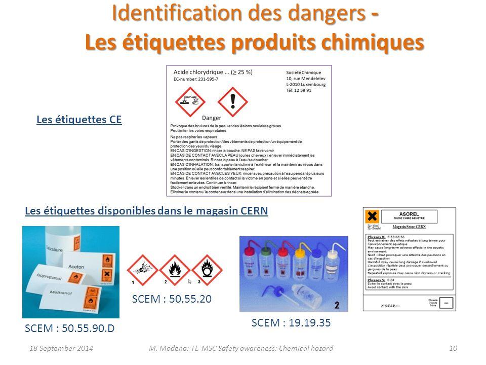 Identification des dangers - Les étiquettes produits chimiques Les étiquettes CE Les étiquettes disponibles dans le magasin CERN SCEM : 19.19.35 SCEM : 50.55.90.D SCEM : 50.55.20 18 September 201410M.