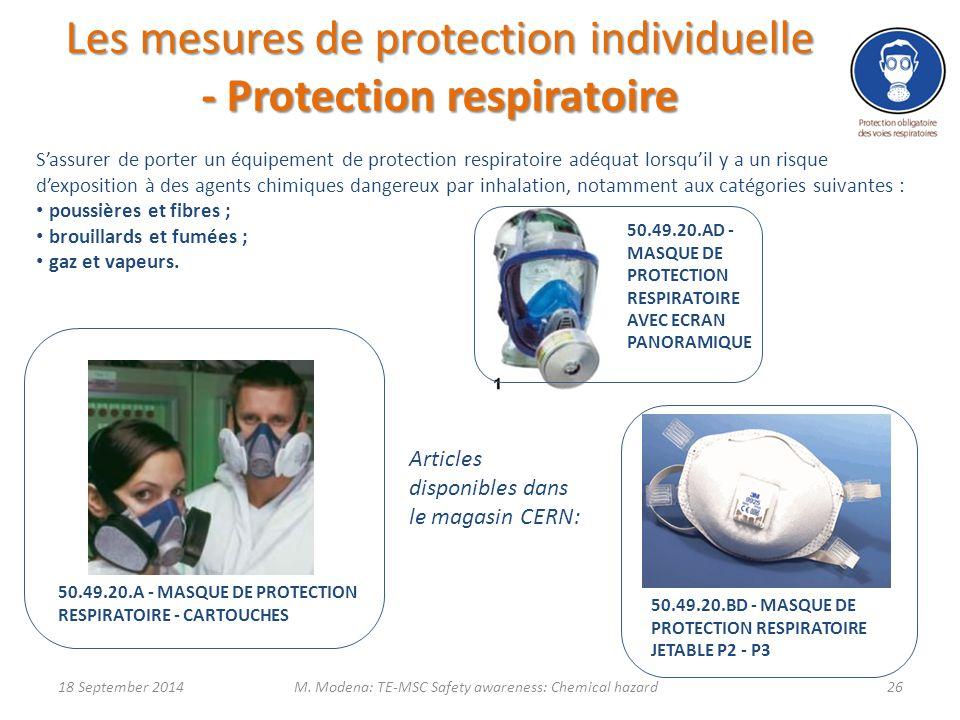 50.49.20.A - MASQUE DE PROTECTION RESPIRATOIRE - CARTOUCHES 50.49.20.BD - MASQUE DE PROTECTION RESPIRATOIRE JETABLE P2 - P3 50.49.20.AD - MASQUE DE PROTECTION RESPIRATOIRE AVEC ECRAN PANORAMIQUE S'assurer de porter un équipement de protection respiratoire adéquat lorsqu'il y a un risque d'exposition à des agents chimiques dangereux par inhalation, notamment aux catégories suivantes : poussières et fibres ; brouillards et fumées ; gaz et vapeurs.