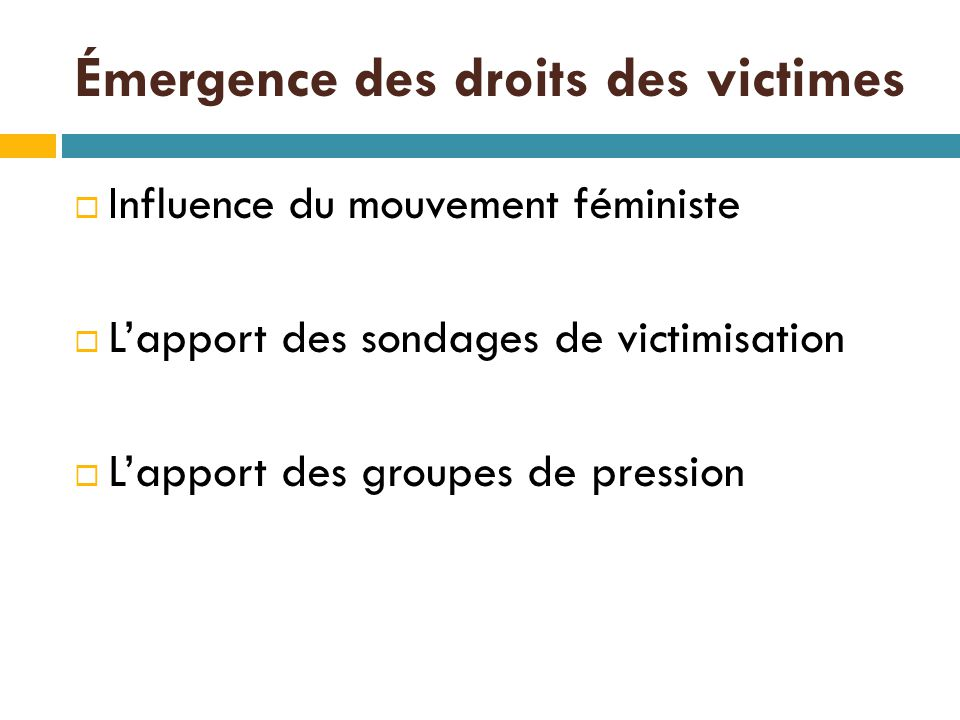 Émergence des droits des victimes  Influence du mouvement féministe  L'apport des sondages de victimisation  L'apport des groupes de pression