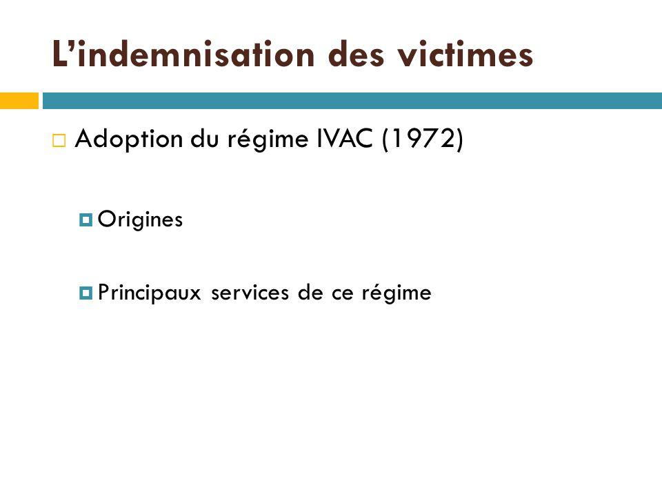 L'indemnisation des victimes  Adoption du régime IVAC (1972)  Origines  Principaux services de ce régime