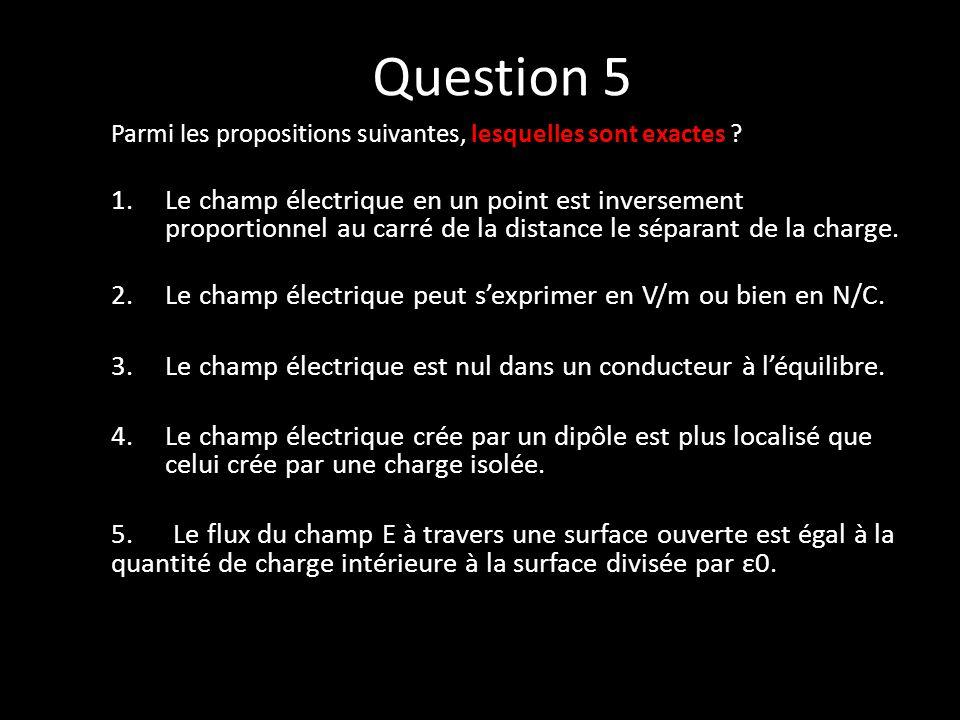 Question 5 Parmi les propositions suivantes, lesquelles sont exactes .
