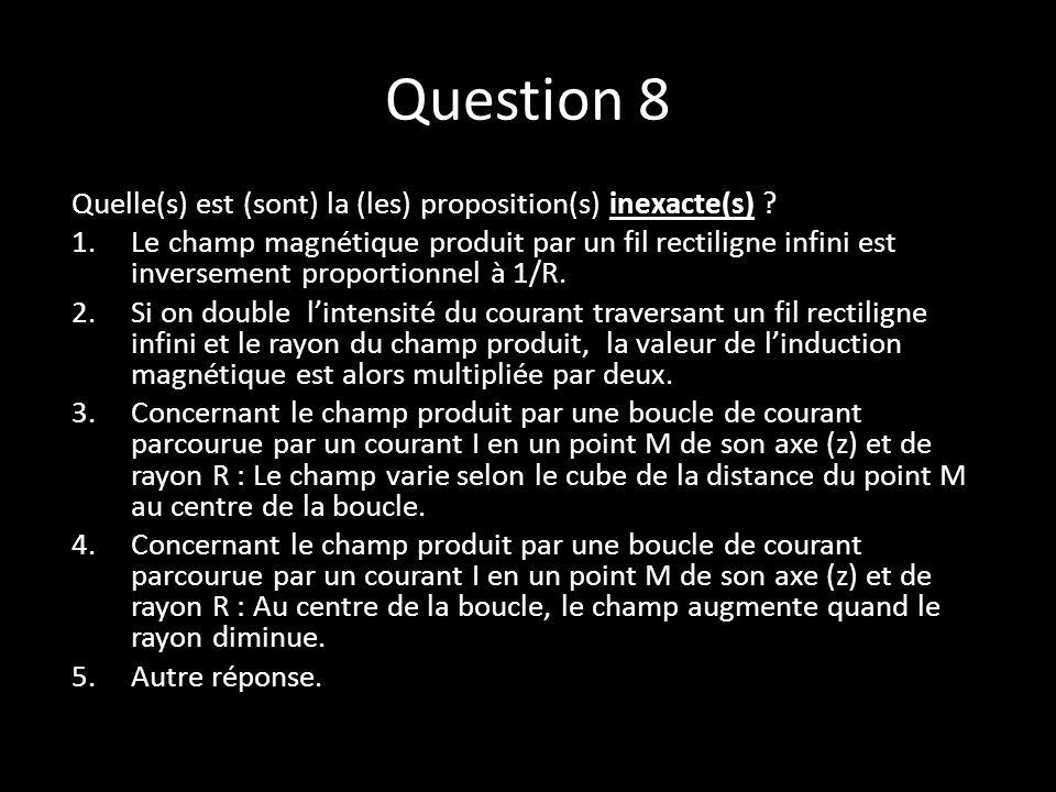 Question 8 Quelle(s) est (sont) la (les) proposition(s) inexacte(s) .