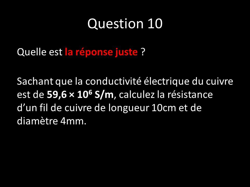 Question 10 Quelle est la réponse juste .