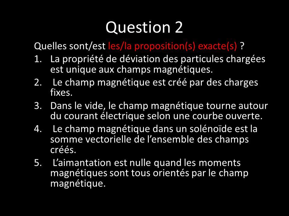 Question 2 Quelles sont/est les/la proposition(s) exacte(s) .