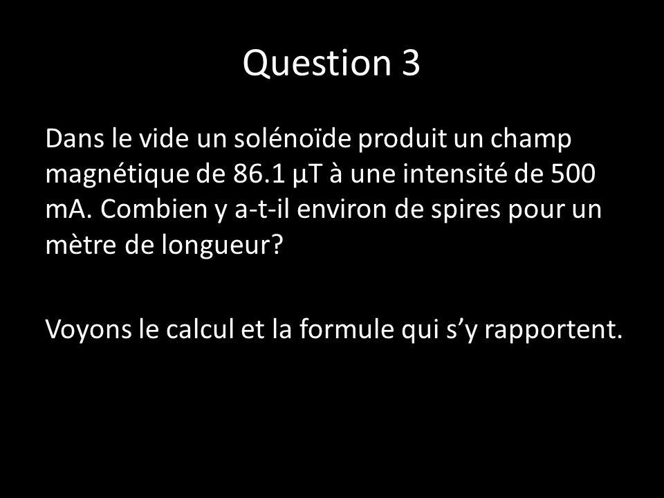 Question 3 Dans le vide un solénoïde produit un champ magnétique de 86.1 µT à une intensité de 500 mA.