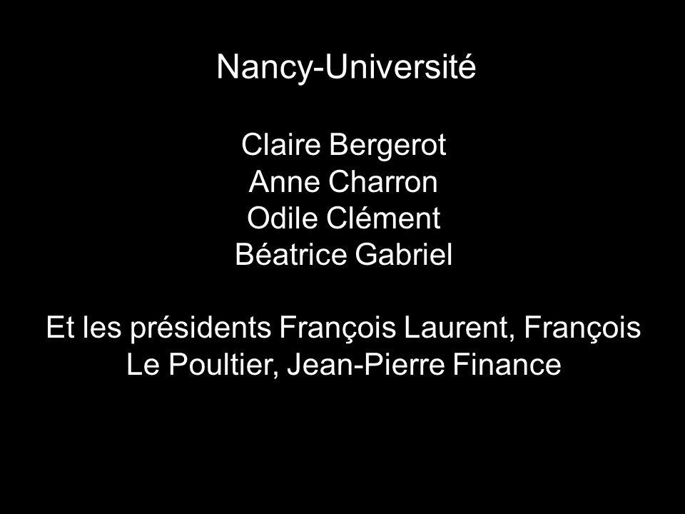 Nancy-Université Claire Bergerot Anne Charron Odile Clément Béatrice Gabriel Et les présidents François Laurent, François Le Poultier, Jean-Pierre Fin