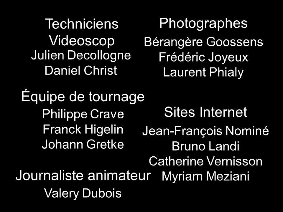 Techniciens Videoscop Julien Decollogne Daniel Christ Photographes Bérangère Goossens Frédéric Joyeux Laurent Phialy Équipe de tournage Philippe Crave