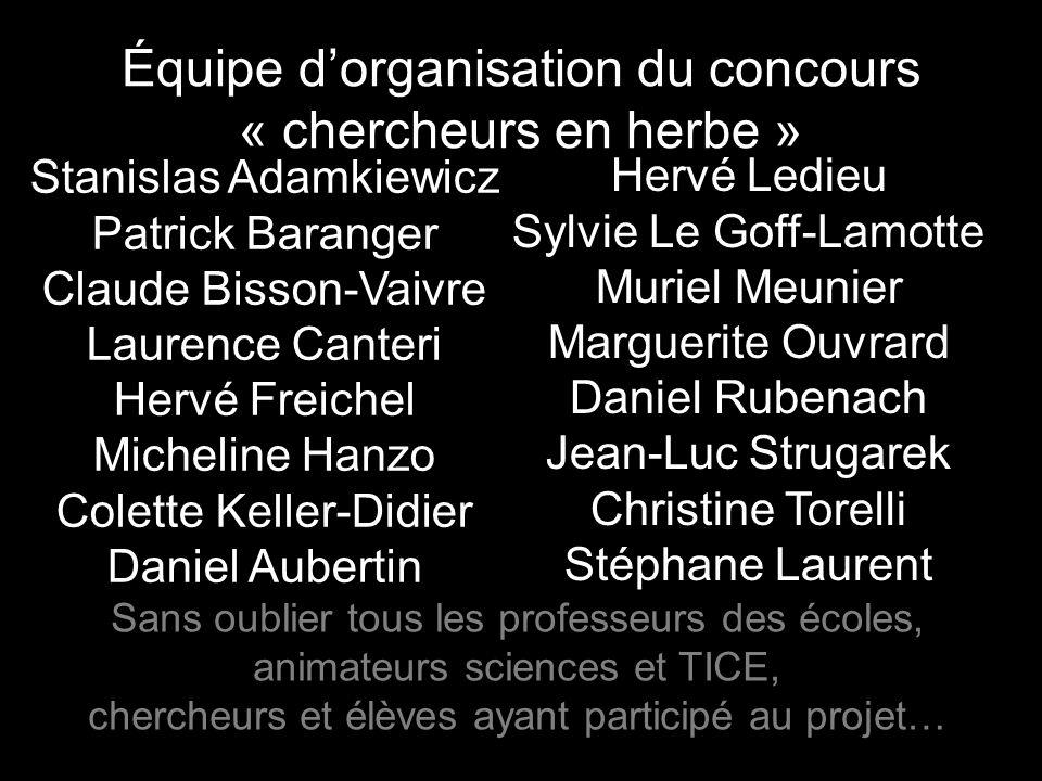 Équipe d'organisation du concours « chercheurs en herbe » Stanislas Adamkiewicz Patrick Baranger Claude Bisson-Vaivre Laurence Canteri Hervé Freichel