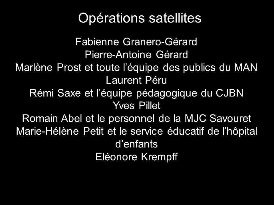 Opérations satellites Fabienne Granero-Gérard Pierre-Antoine Gérard Marlène Prost et toute l'équipe des publics du MAN Laurent Péru Rémi Saxe et l'équ