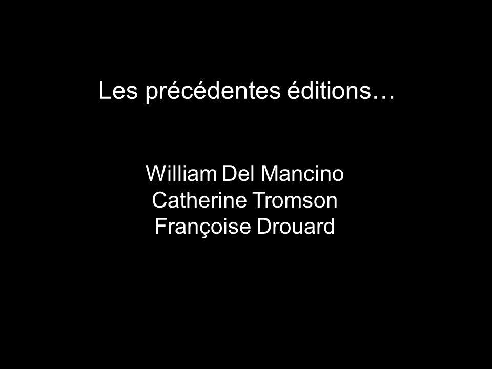 Les précédentes éditions… William Del Mancino Catherine Tromson Françoise Drouard