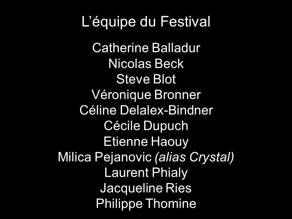 L'équipe du Festival Catherine Balladur Nicolas Beck Steve Blot Véronique Bronner Céline Delalex-Bindner Cécile Dupuch Etienne Haouy Milica Pejanovic
