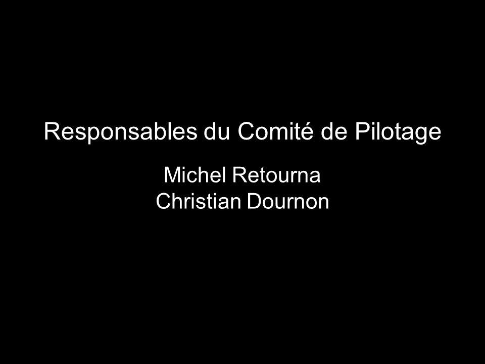 Responsables du Comité de Pilotage Michel Retourna Christian Dournon