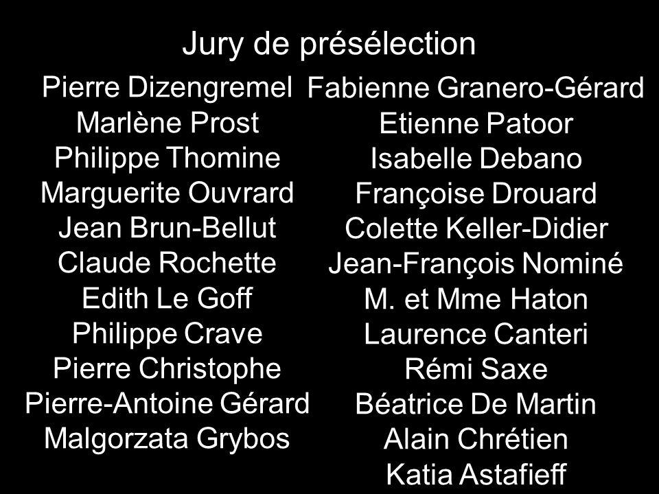 Jury de présélection Pierre Dizengremel Marlène Prost Philippe Thomine Marguerite Ouvrard Jean Brun-Bellut Claude Rochette Edith Le Goff Philippe Crav