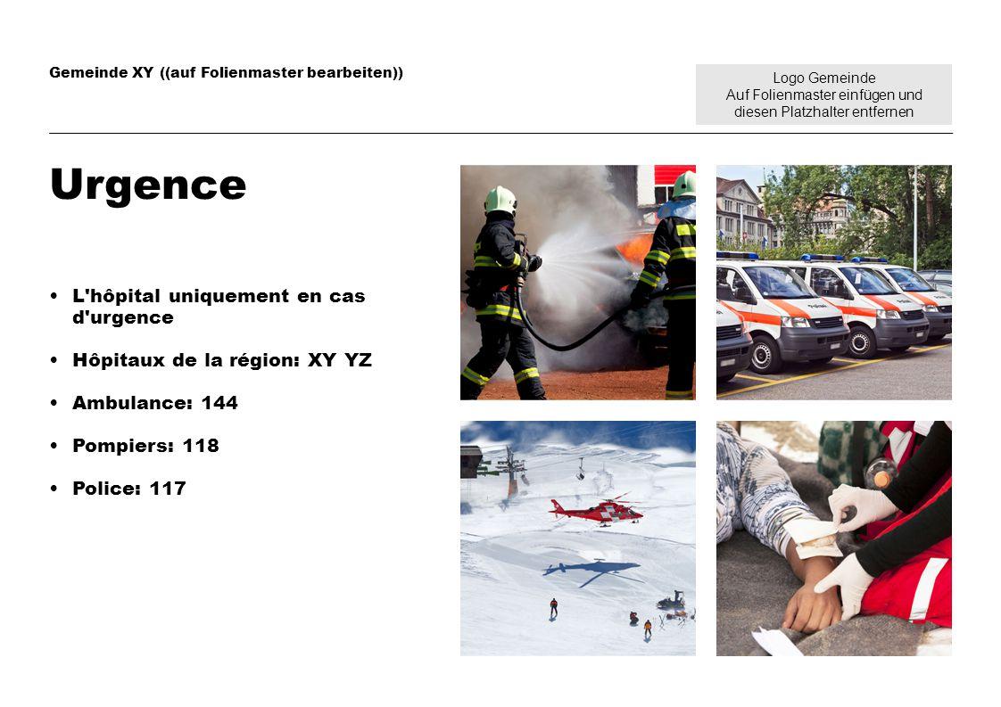 Logo Gemeinde Auf Folienmaster einfügen und diesen Platzhalter entfernen Gemeinde XY ((auf Folienmaster bearbeiten)) Urgence L hôpital uniquement en cas d urgence Hôpitaux de la région: XY YZ Ambulance: 144 Pompiers: 118 Police: 117