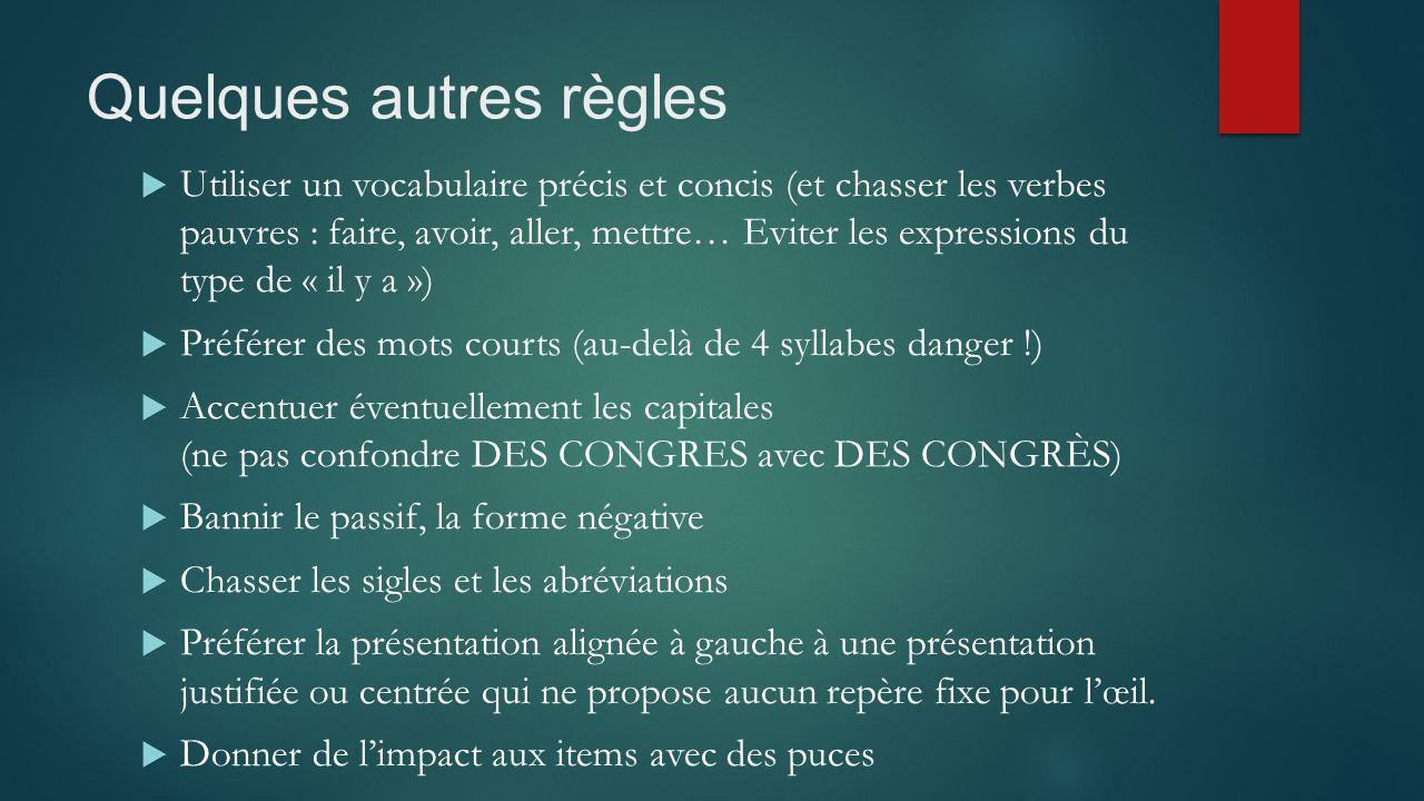 Quelques autres règles  Utiliser un vocabulaire précis et concis (et chasser les verbes pauvres : faire, avoir, aller, mettre… Eviter les expressions