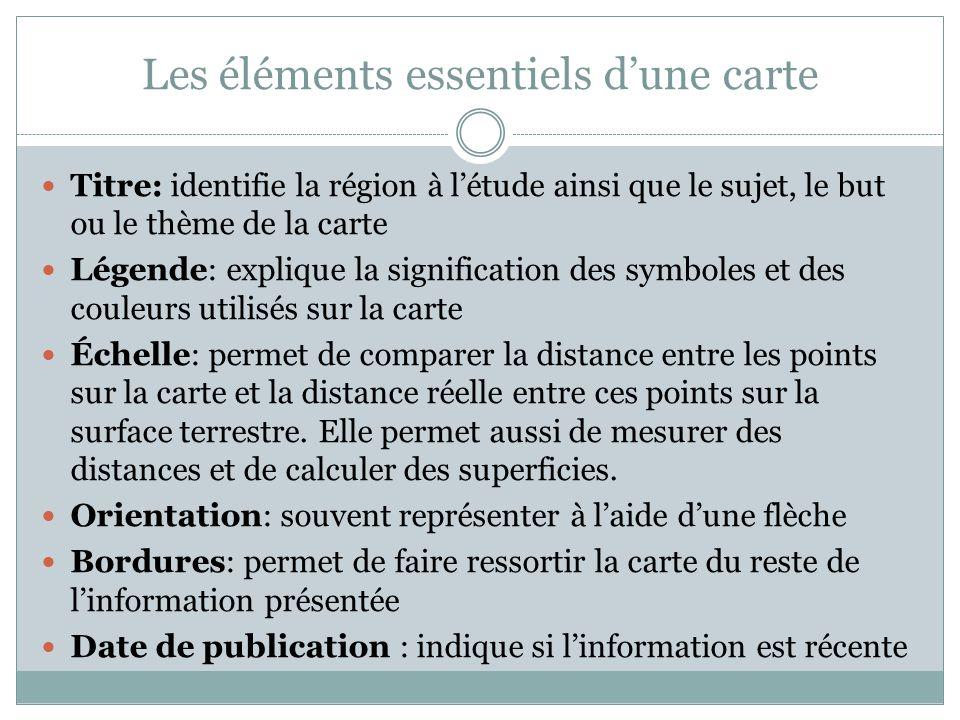Les éléments essentiels d'une carte Titre: identifie la région à l'étude ainsi que le sujet, le but ou le thème de la carte Légende: explique la signi