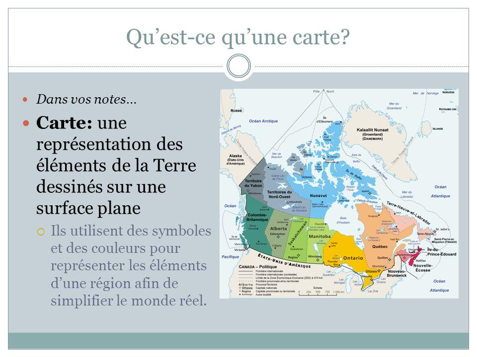 Qu'est-ce qu'une carte? Dans vos notes… Carte: une représentation des éléments de la Terre dessinés sur une surface plane  Ils utilisent des symboles