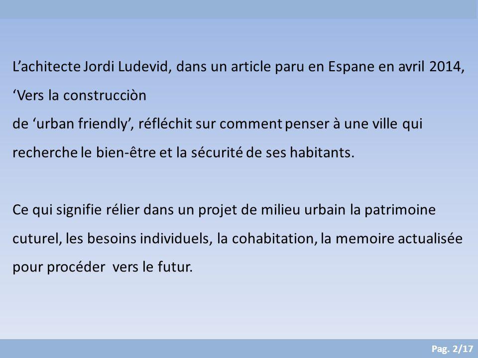 Pag. 2/17 L'achitecte Jordi Ludevid, dans un article paru en Espane en avril 2014, 'Vers la construcciòn de 'urban friendly', réfléchit sur comment pe
