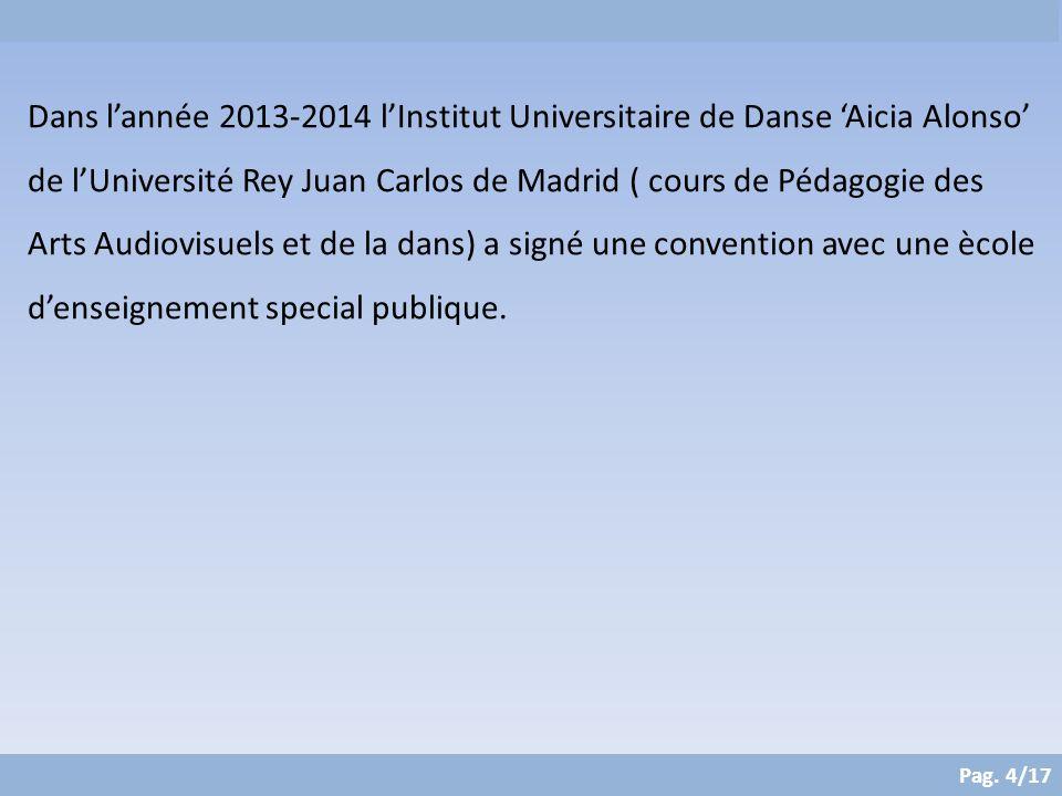 Pag. 4/17 Dans l'année 2013-2014 l'Institut Universitaire de Danse 'Aicia Alonso' de l'Université Rey Juan Carlos de Madrid ( cours de Pédagogie des A
