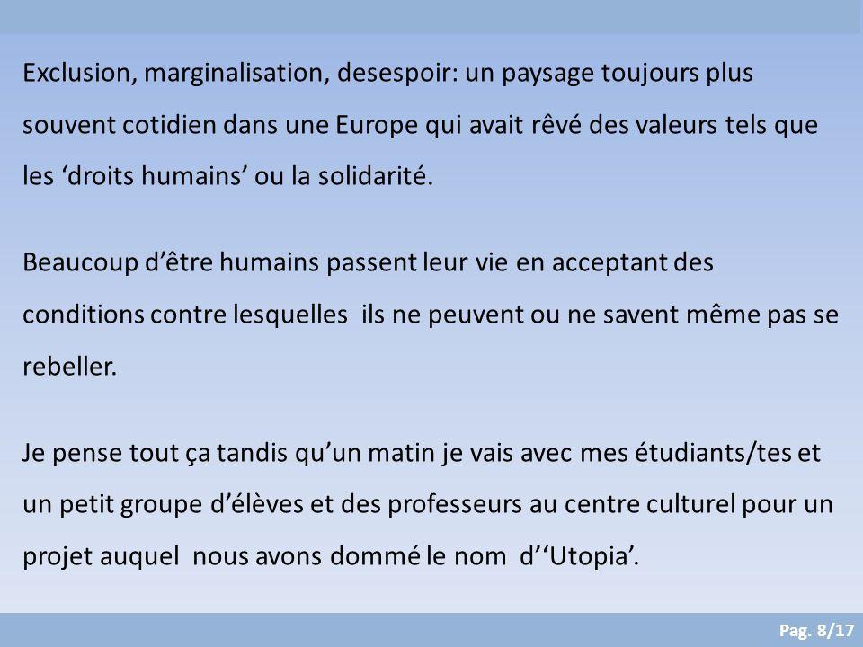 Pag. 8/17 Exclusion, marginalisation, desespoir: un paysage toujours plus souvent cotidien dans une Europe qui avait rêvé des valeurs tels que les 'dr