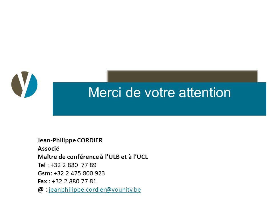 Merci de votre attention Jean-Philippe CORDIER Associé Maître de conférence à l'ULB et à l'UCL Tel : +32 2 880 77 89 Gsm: +32 2 475 800 923 Fax : +32 2 880 77 81 @ : jeanphilippe.cordier@younity.bejeanphilippe.cordier@younity.be