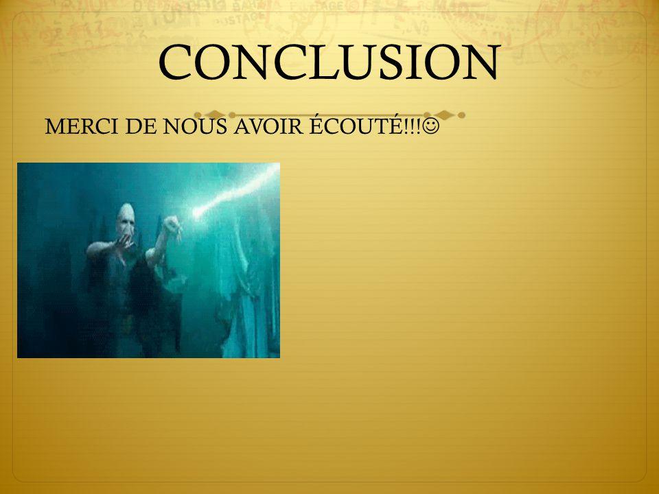 CONCLUSION MERCI DE NOUS AVOIR ÉCOUTÉ!!!