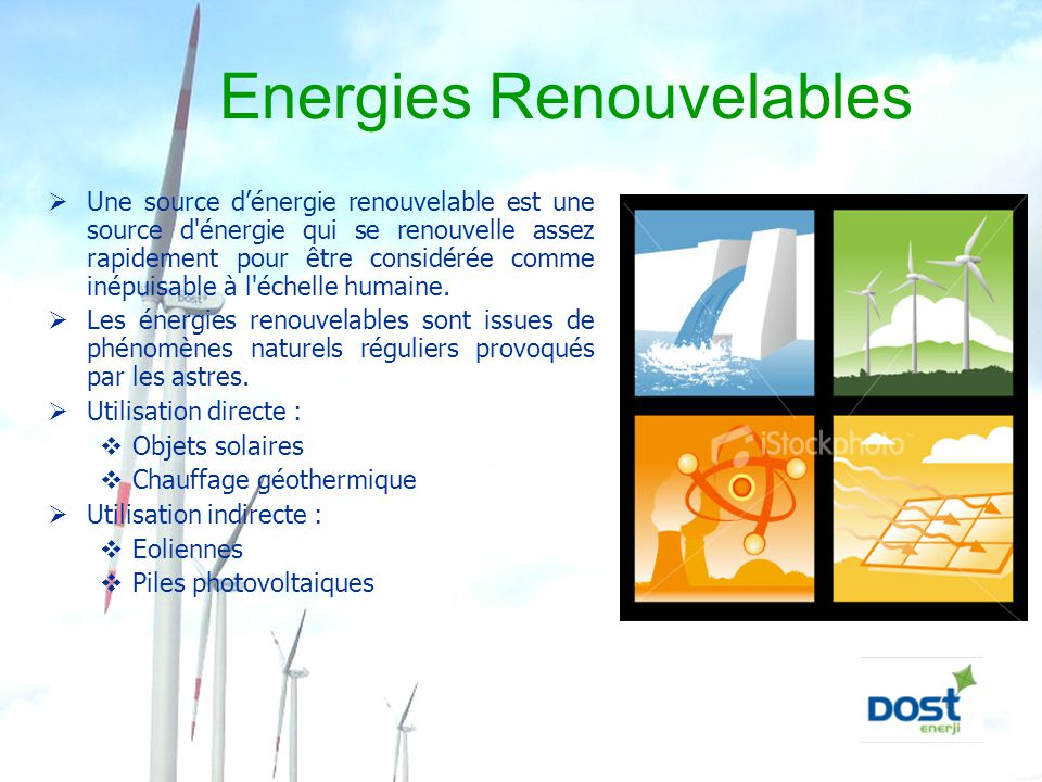 Sources d'Energies Renouvelables  Energie Solaire  Energie Eolienne  Energie Géothermique  Biomasse/Biogaz  Energie d'Hydrogène  Energie Hydroélectrique  Energie des Vagues  Energie Marémotrice  Energie Thermique des mers
