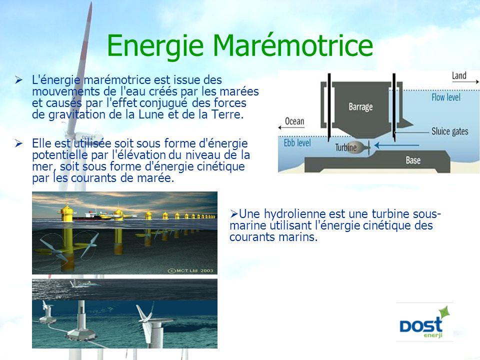 Energie Marémotrice  L'énergie marémotrice est issue des mouvements de l'eau créés par les marées et causés par l'effet conjugué des forces de gravit