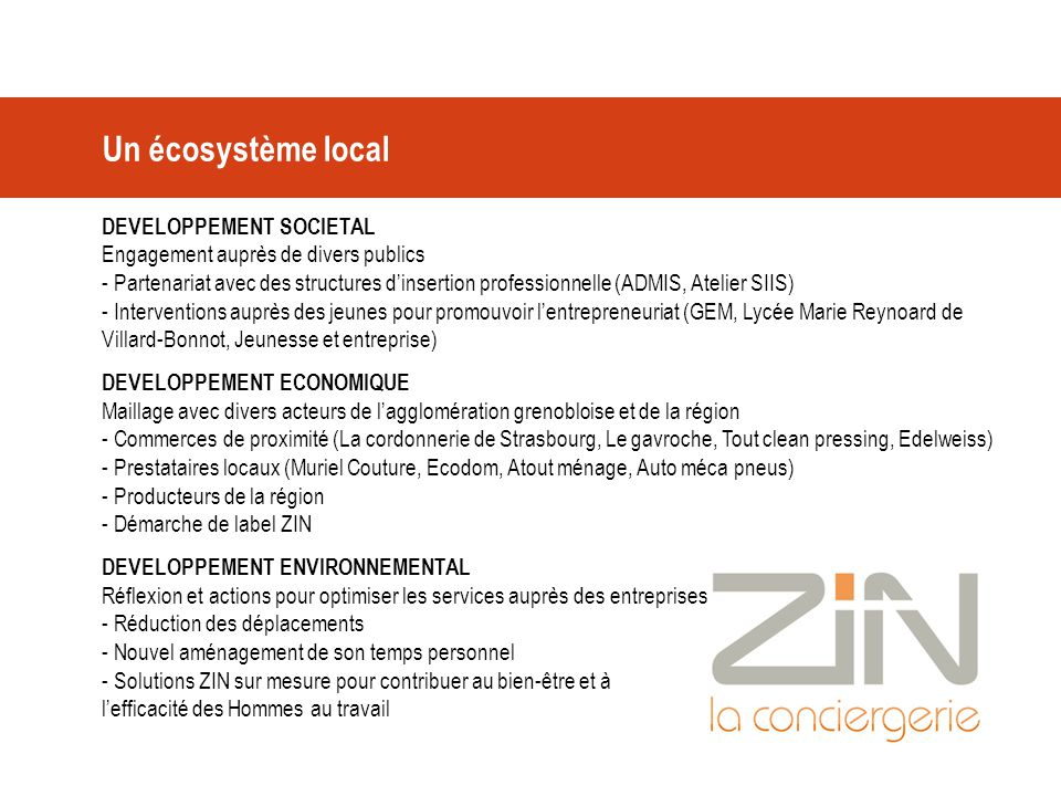 Un écosystème local DEVELOPPEMENT SOCIETAL Engagement auprès de divers publics - Partenariat avec des structures d'insertion professionnelle (ADMIS, A
