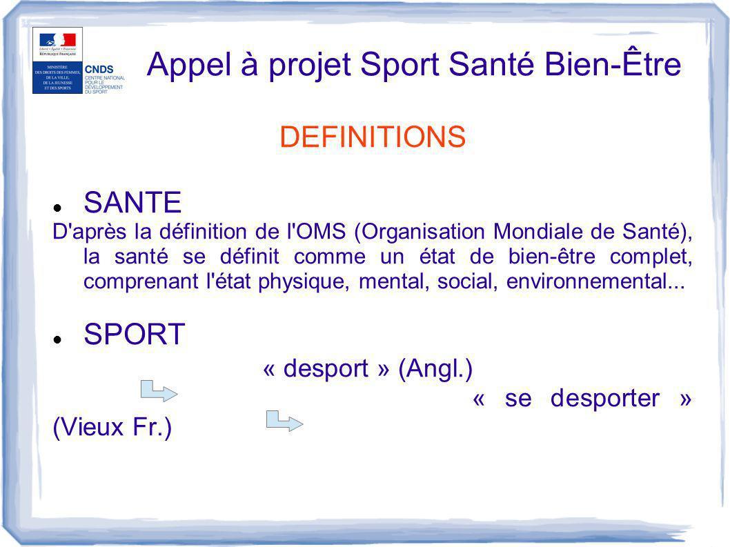 Appel à projet Sport Santé Bien-Être DEFINITIONS SANTE D'après la définition de l'OMS (Organisation Mondiale de Santé), la santé se définit comme un é