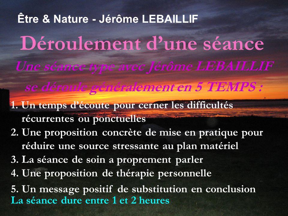 Déroulement d'une séance Être & Nature - Jérôme LEBAILLIF Une séance type avec Jérôme LEBAILLIF se déroule généralement en 5 TEMPS : 1.
