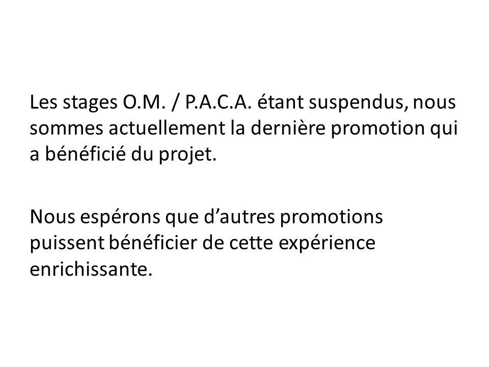 Les stages O.M. / P.A.C.A. étant suspendus, nous sommes actuellement la dernière promotion qui a bénéficié du projet. Nous espérons que d'autres promo