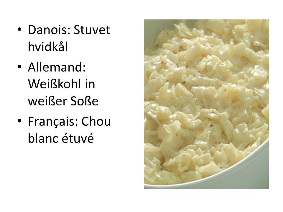Danois: Stuvet hvidkål Allemand: Weißkohl in weißer Soße Français: Chou blanc étuvé
