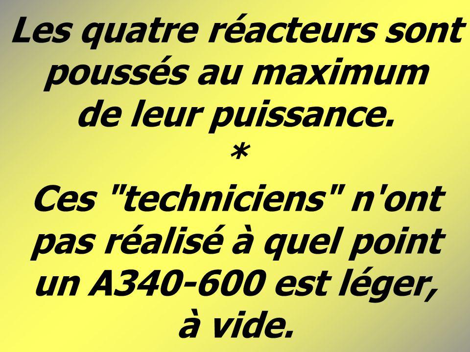 Les quatre réacteurs sont poussés au maximum de leur puissance.
