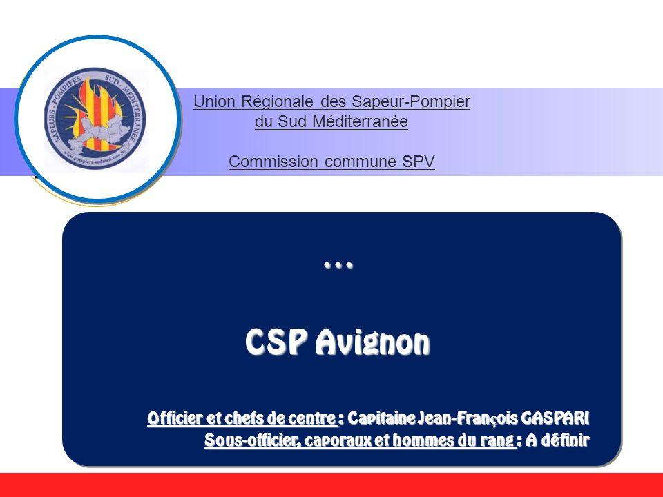 … CSP Avignon Officier et chefs de centre : Capitaine Jean-Fran ç ois GASPARI Sous-officier, caporaux et hommes du rang : A définir Union Régionale de