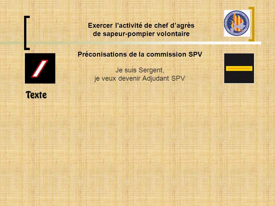 Préconisations de la commission SPV Exercer l'activité de chef d'agrès de sapeur-pompier volontaire Je suis Sergent, je veux devenir Adjudant SPV Text