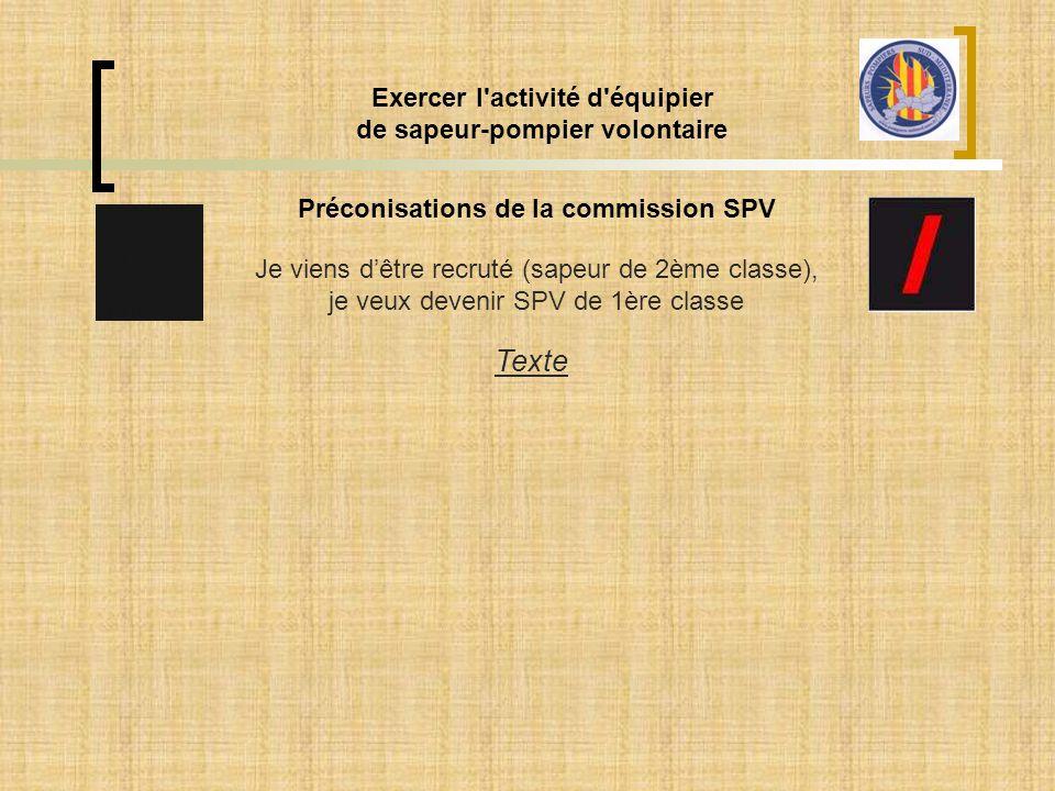 Exercer l'activité d'équipier de sapeur-pompier volontaire Préconisations de la commission SPV Je viens d'être recruté (sapeur de 2ème classe), je veu