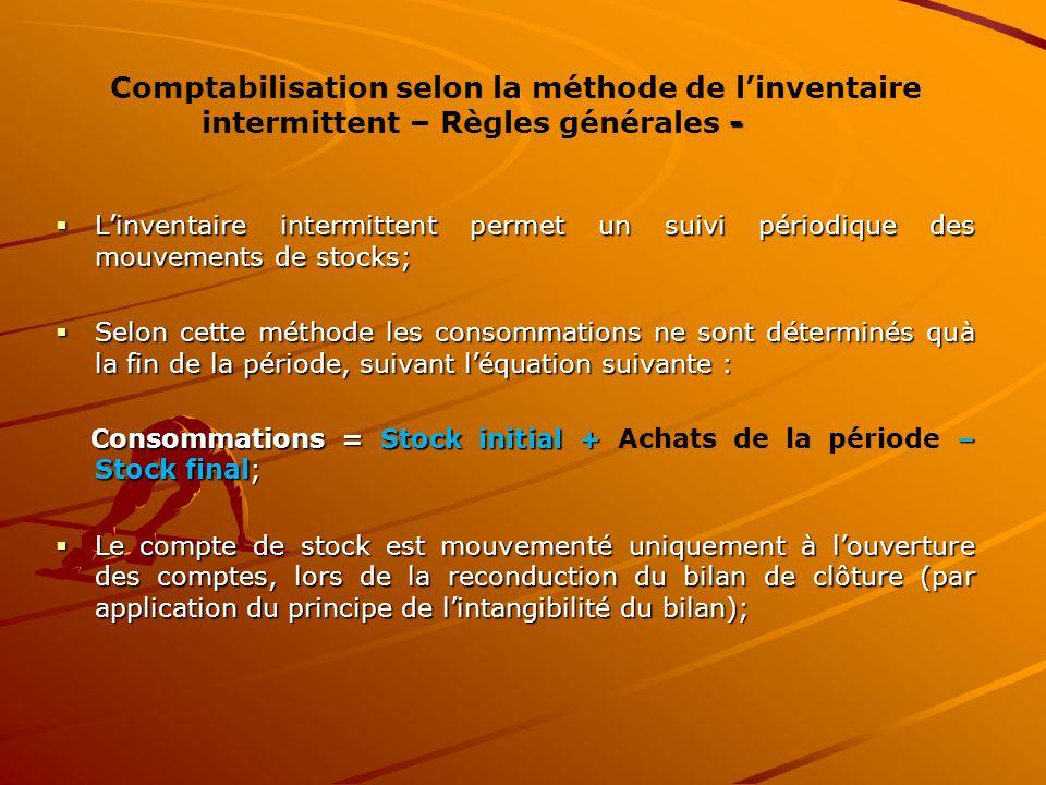 - Comptabilisation selon la méthode de l'inventaire intermittent – Règles générales -  L'inventaire intermittent permet un suivi périodique des mouve
