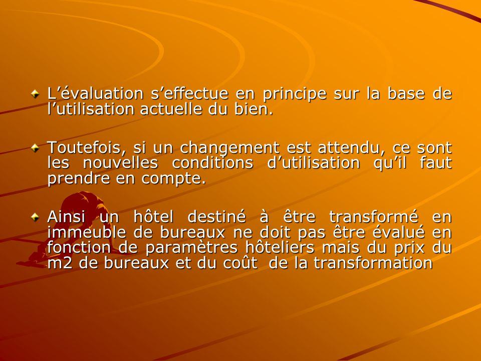 L'évaluation s'effectue en principe sur la base de l'utilisation actuelle du bien. Toutefois, si un changement est attendu, ce sont les nouvelles cond