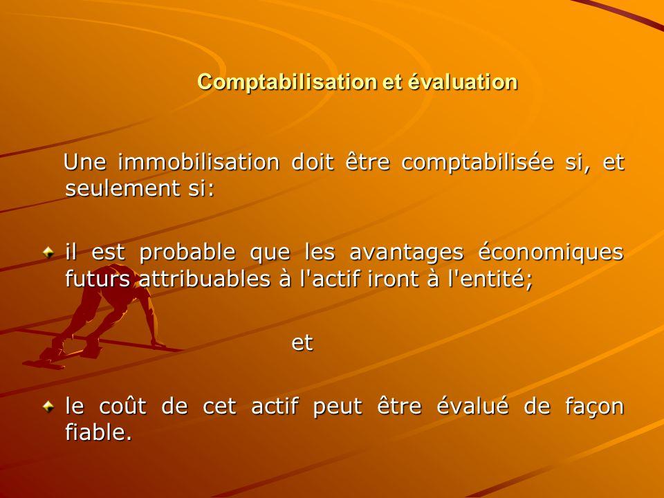Comptabilisation et évaluation Une immobilisation doit être comptabilisée si, et seulement si: Une immobilisation doit être comptabilisée si, et seule