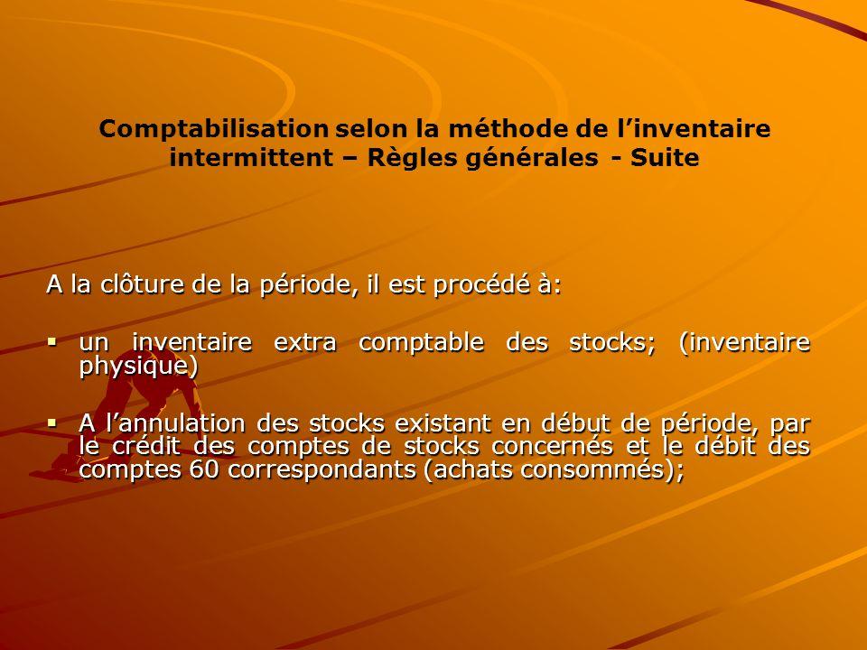 Comptabilisation selon la méthode de l'inventaire intermittent – Règles générales - Suite A la clôture de la période, il est procédé à:  un inventair