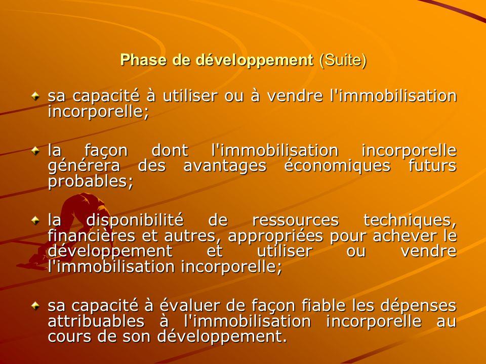 Phase de développement (Suite) sa capacité à utiliser ou à vendre l'immobilisation incorporelle; la façon dont l'immobilisation incorporelle générera