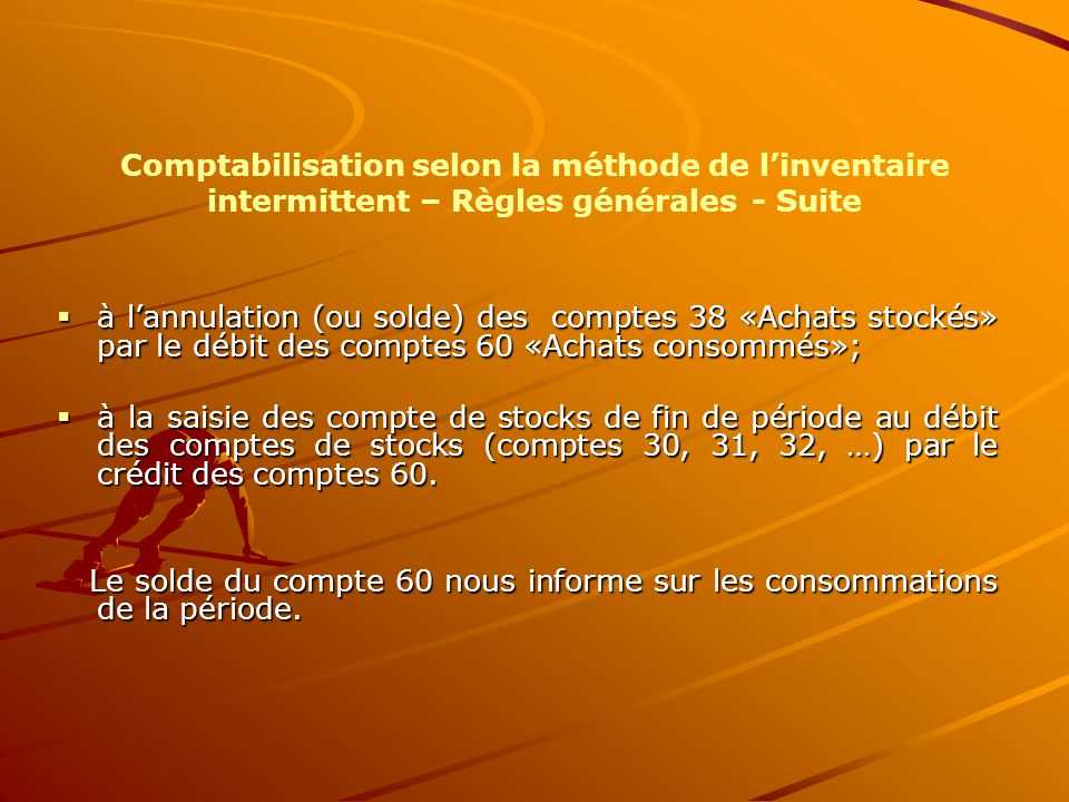 Comptabilisation selon la méthode de l'inventaire intermittent – Règles générales - Suite  à l'annulation (ou solde) des comptes 38 «Achats stockés»
