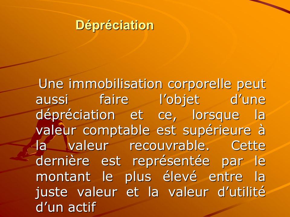Dépréciation Une immobilisation corporelle peut aussi faire l'objet d'une dépréciation et ce, lorsque la valeur comptable est supérieure à la valeur r
