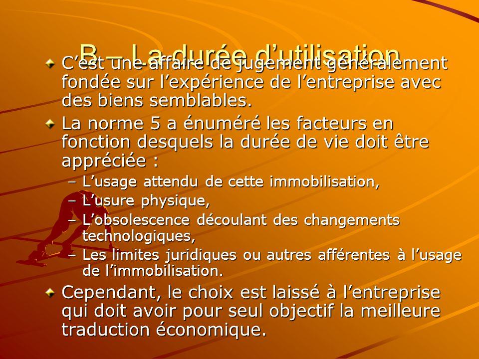 B – La durée d'utilisation C'est une affaire de jugement généralement fondée sur l'expérience de l'entreprise avec des biens semblables. La norme 5 a