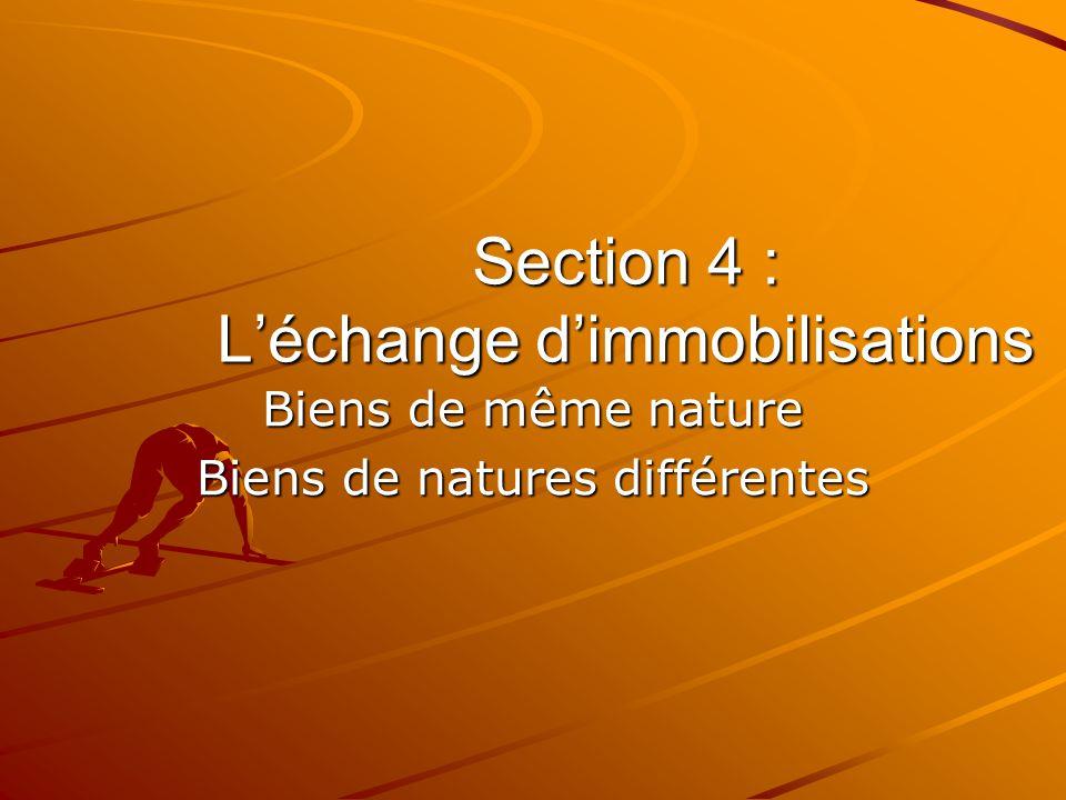 Section 4 : L'échange d'immobilisations Biens de même nature Biens de natures différentes