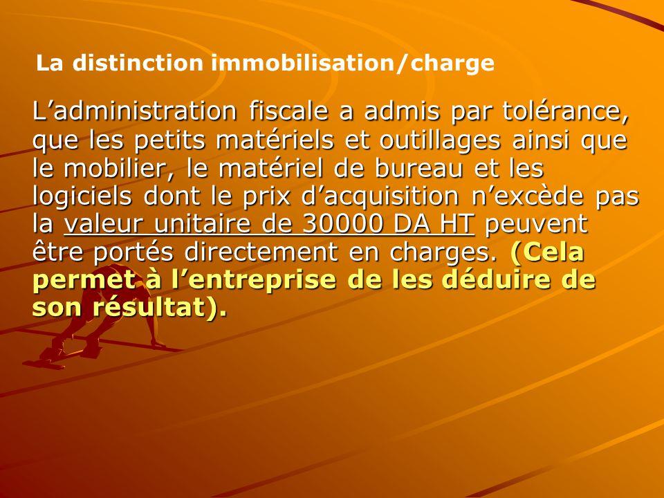 L'administration fiscale a admis par tolérance, que les petits matériels et outillages ainsi que le mobilier, le matériel de bureau et les logiciels d